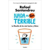 Nada es tan terrible: La filosofía de los más fuertes y felices, Rafael Santandreu, Autoayuda