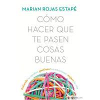 Cómo hacer que te pasen cosas buenas, Marian Rojas Estapé, Autoayuda