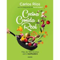 Cocina comida real: Más de 100 recetas para realfooders, Carlos Ríos y David Guibert, Salud