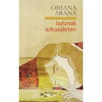 Lazunak azkazaletan, Oihana Arana, Ficción